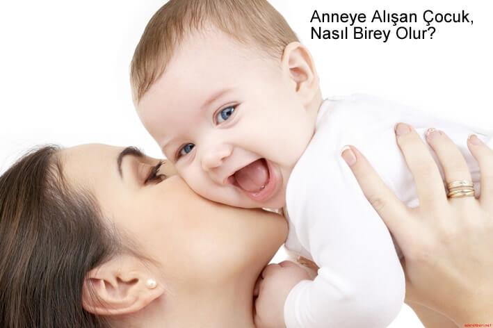 Anneye Alışan Çocuk, Nasıl Birey Olur?